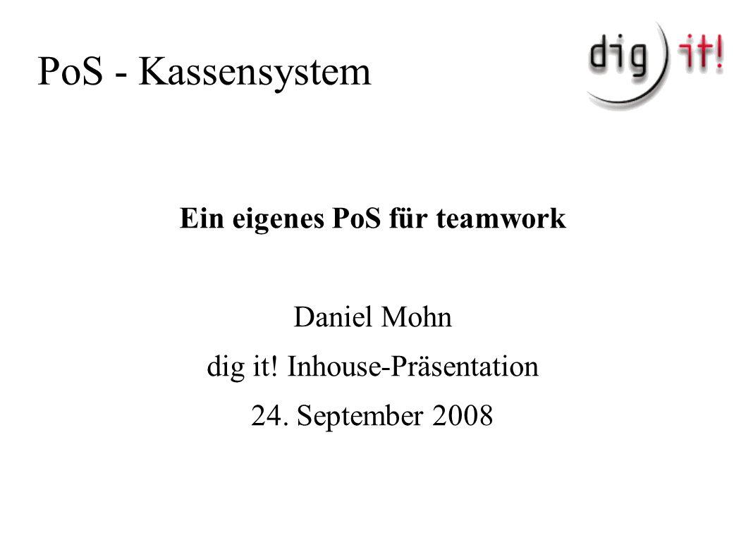 PoS - Kassensystem Ein eigenes PoS für teamwork Daniel Mohn dig it.