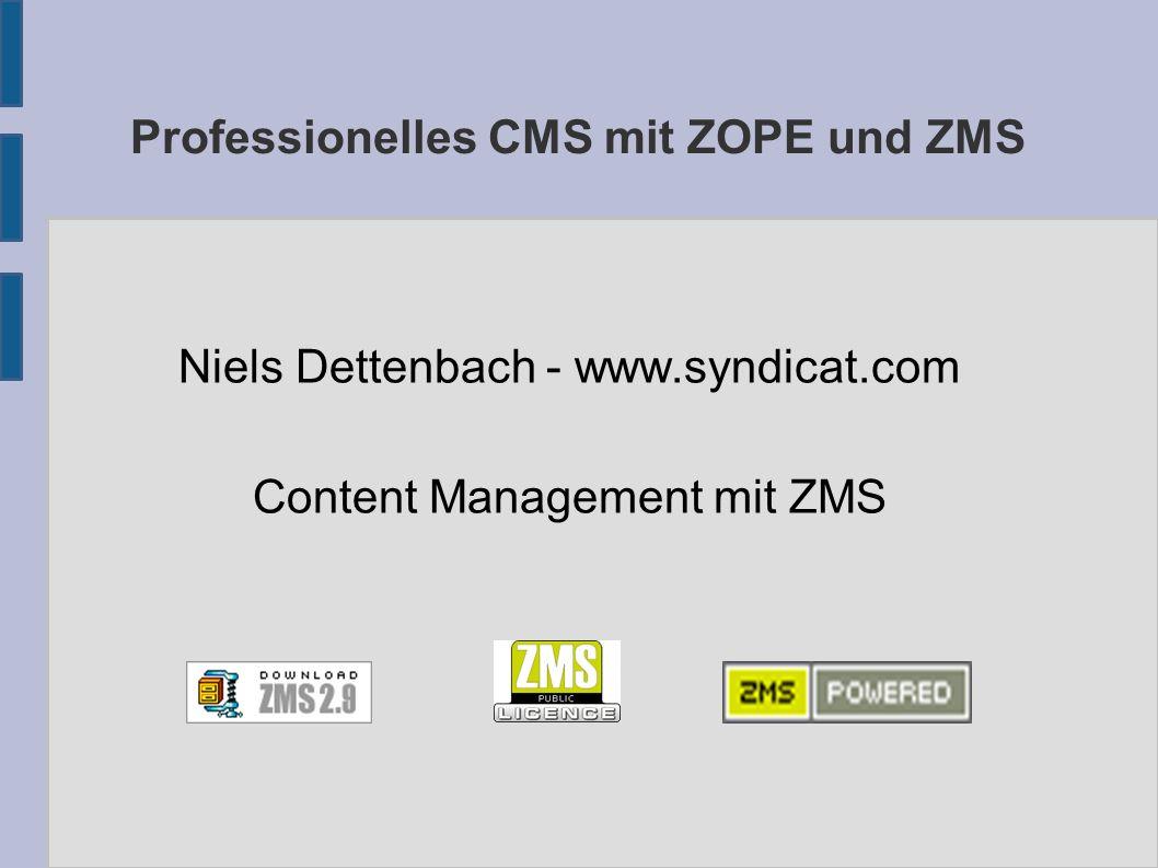 Professionelles CMS mit ZOPE und ZMS Niels Dettenbach - www.syndicat.com Content Management mit ZMS