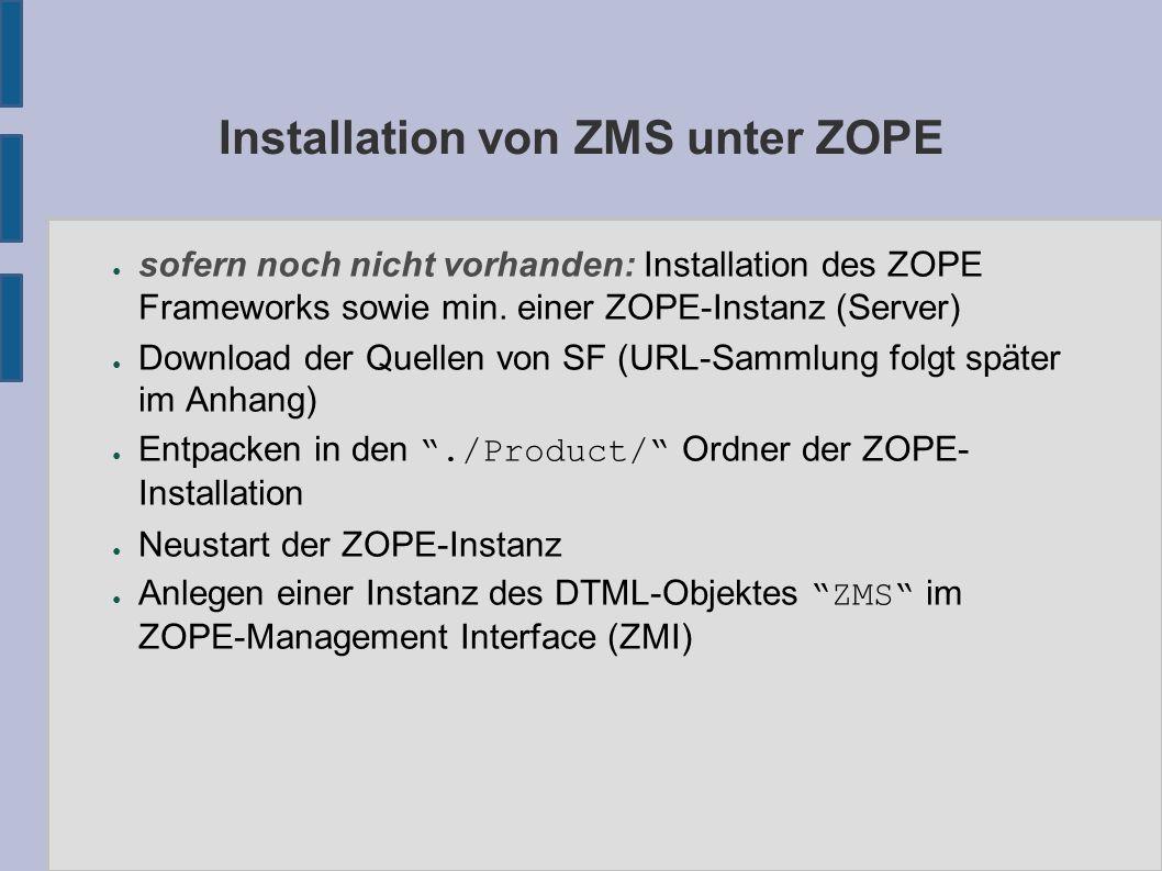 Installation von ZMS unter ZOPE ● sofern noch nicht vorhanden: Installation des ZOPE Frameworks sowie min. einer ZOPE-Instanz (Server) ● Download der