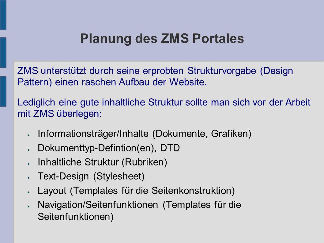 Planung des ZMS Portales ● Informationsträger/Inhalte (Dokumente, Grafiken) ● Dokumenttyp-Defintion(en), DTD ● Inhaltliche Struktur (Rubriken) ● Text-