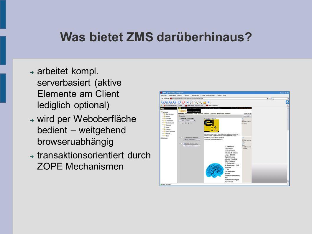 Was bietet ZMS darüberhinaus? ➔ arbeitet kompl. serverbasiert (aktive Elemente am Client lediglich optional) ➔ wird per Weboberfläche bedient – weitge