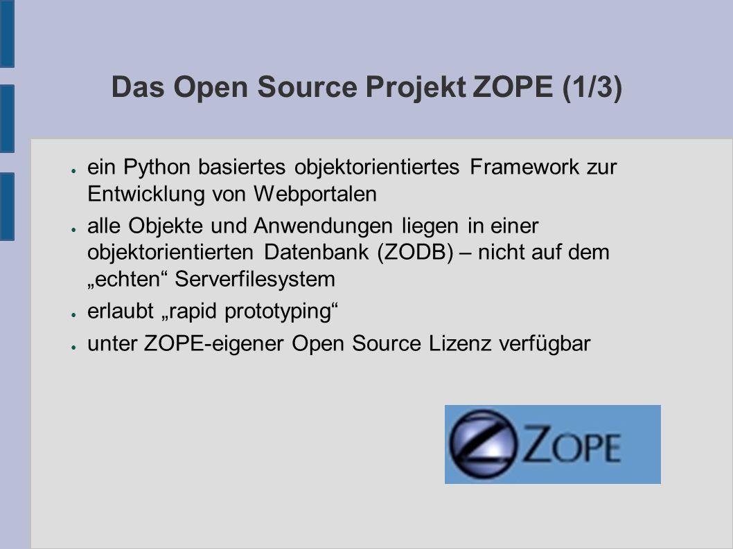 Das Open Source Projekt ZOPE (2/3) ● komplette Methodik zum Session Management / Sitzungsverwaltung ● arbeitet transaktionsorientiert – Transaktionen lassen sich recht leicht einsetzen (-> wichtig für Ebusiness) ● eigene objetorientierte Datenbank (ZODB) m.
