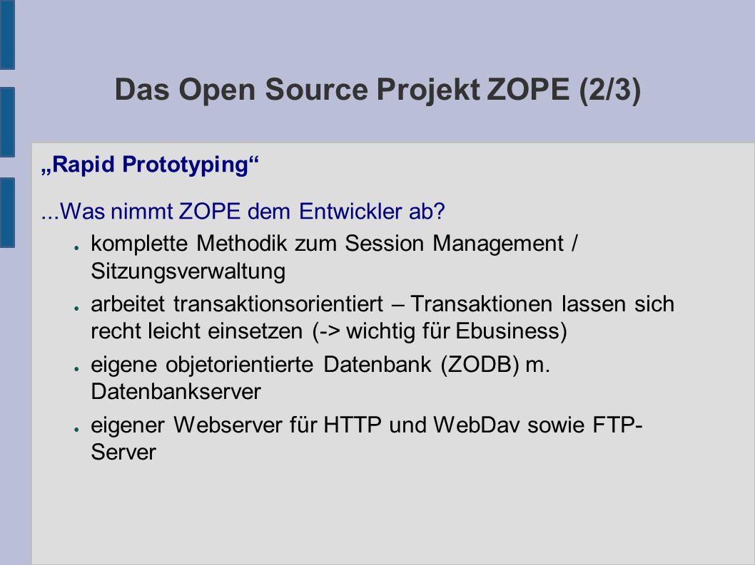 "Das Open Source Projekt ZOPE (2/3) ● Protokollen (HTTP, FTP, WebDav, RPC, XML-RPC durch integrierte Server) ● Datenquellen (RDF/RSS, XML, News, POP3/IMAP4 usw.) ● Datenbanken (alle wichtigen RDBMS / SQL Datenbanken, XML-DBs) ""Rapid Prototyping ...Was nimmt ZOPE dem Entwickler ab."