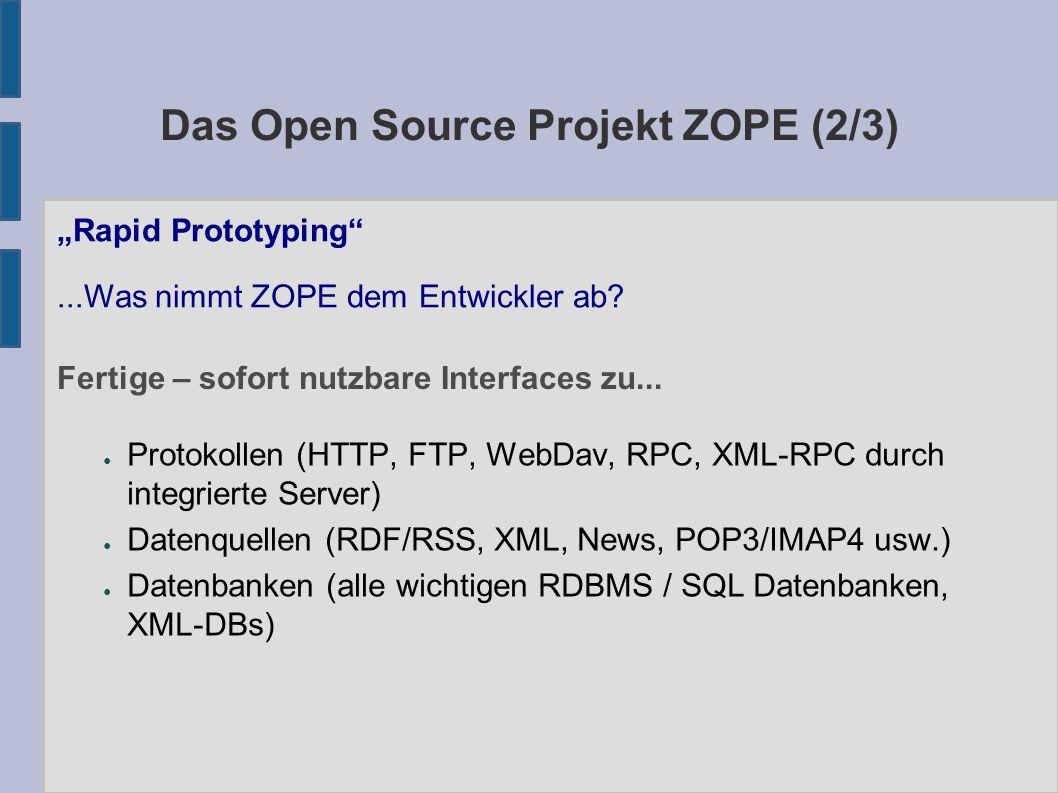 Das Open Source Projekt ZOPE (2/3) ● Protokollen (HTTP, FTP, WebDav, RPC, XML-RPC durch integrierte Server) ● Datenquellen (RDF/RSS, XML, News, POP3/I
