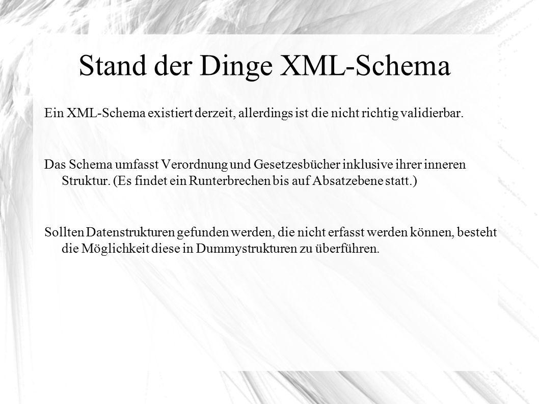 Stand der Dinge XML-Schema Ein XML-Schema existiert derzeit, allerdings ist die nicht richtig validierbar.