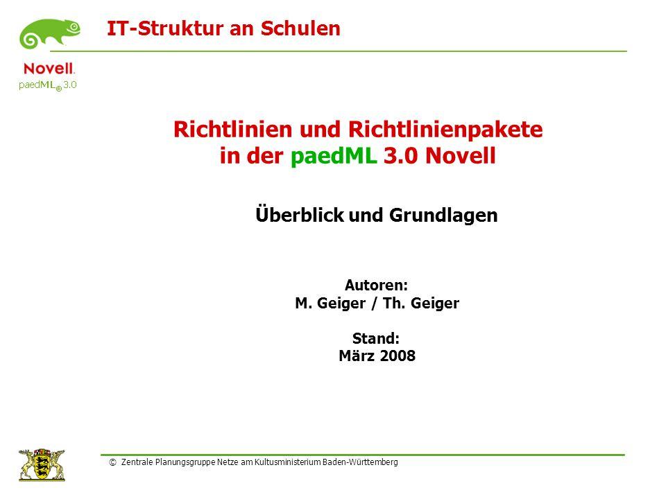 IT-Struktur an Schulen © Zentrale Planungsgruppe Netze am Kultusministerium Baden-Württemberg Richtlinien und Richtlinienpakete in der paedML 3.0 Novell Überblick und Grundlagen Autoren: M.