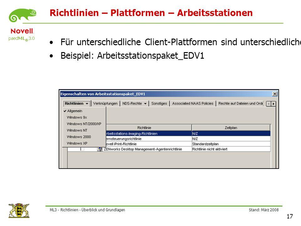 Stand: März 2008 17 ML3 - Richtlinien - Überblick und Grundlagen Richtlinien – Plattformen – Arbeitsstationen Für unterschiedliche Client-Plattformen sind unterschiedliche Arbeitsstations-Richtlinien zu bearbeiten.