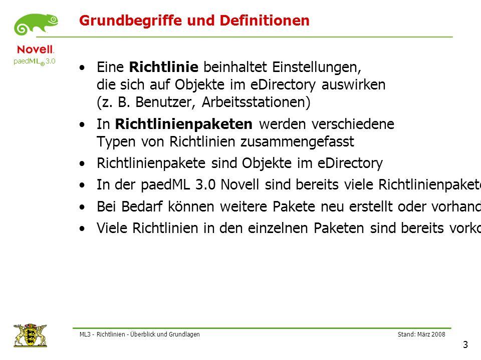 Stand: März 2008 3 ML3 - Richtlinien - Überblick und Grundlagen Grundbegriffe und Definitionen Eine Richtlinie beinhaltet Einstellungen, die sich auf Objekte im eDirectory auswirken (z.