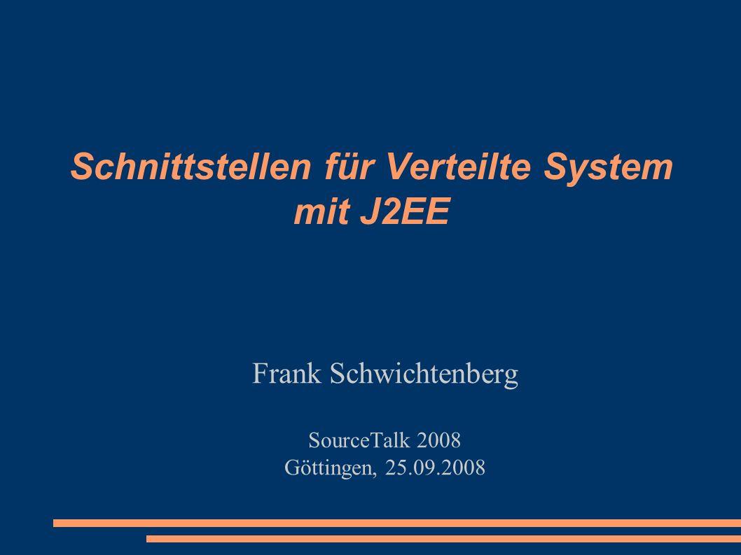 Schnittstellen für Verteilte System mit J2EE Frank Schwichtenberg SourceTalk 2008 Göttingen, 25.09.2008