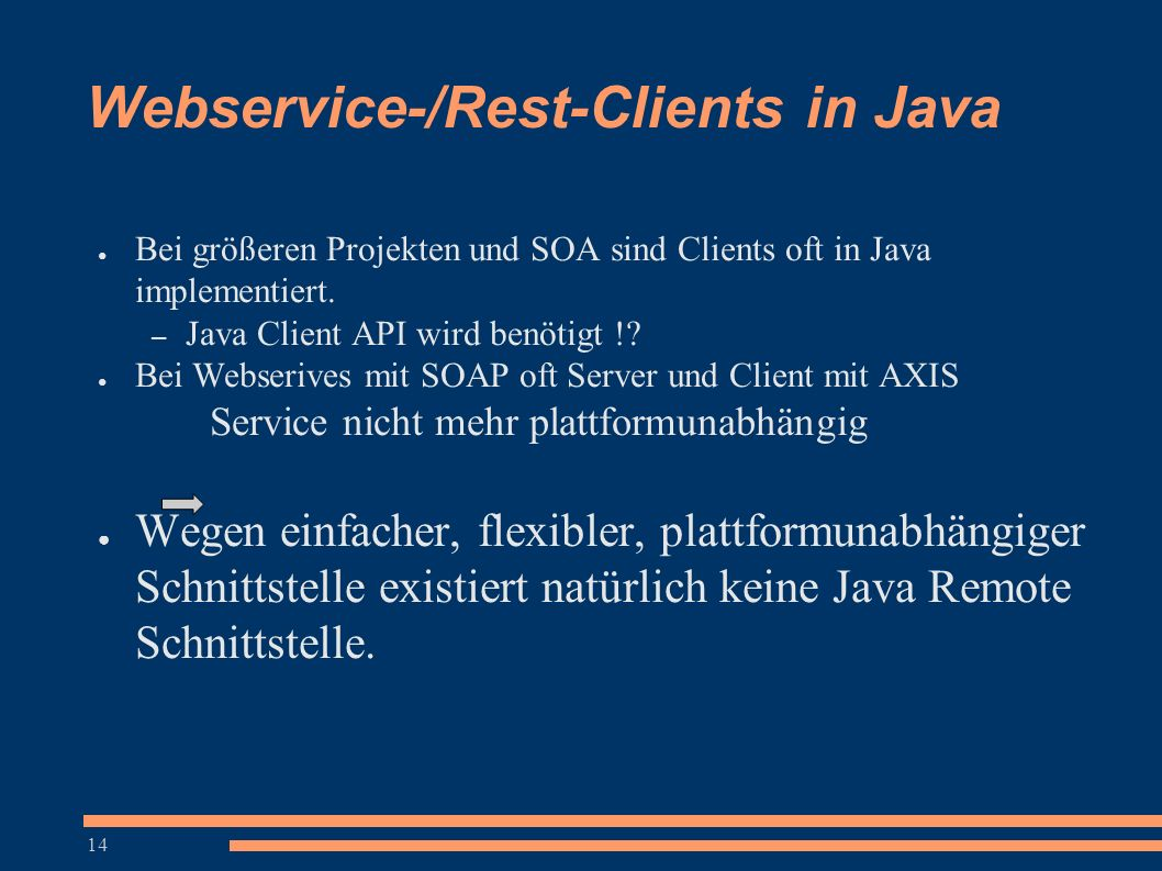 14 Webservice-/Rest-Clients in Java ● Bei größeren Projekten und SOA sind Clients oft in Java implementiert.