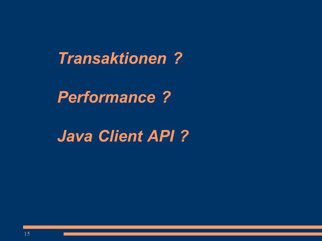 15 Transaktionen ? Performance ? Java Client API ?