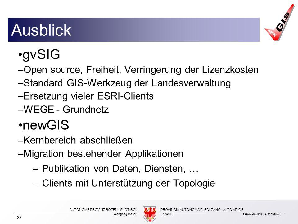 AUTONOME PROVINZ BOZEN - SÜDTIROLPROVINCIA AUTONOMA DI BOLZANO - ALTO ADIGE Wolfgang MosernewGIS FOSSGIS2010 - Osnabrück 22 gvSIG – Open source, Freih