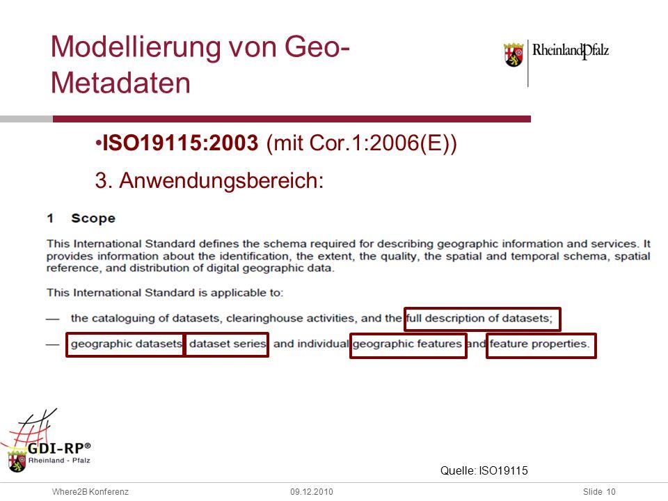 Slide 10 Where2B Konferenz09.12.2010 Modellierung von Geo- Metadaten ISO19115:2003 (mit Cor.1:2006(E)) 3.