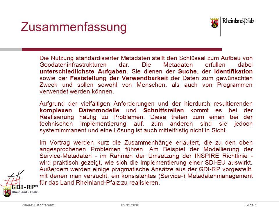 Slide 3 Where2B Konferenz09.12.2010 Inhalt 1) Aufbau von Geodateninfrastrukturen 2) Modellierung von Geo-Metadaten 3) Integration von Service-Metadaten 4) Capabilities von OWS 5) Erläuterung der auftretenden Probleme 6) Metadatenkopplung für INSPIRE 7) Service-Metadatenkonzept in Rheinland-Pfalz
