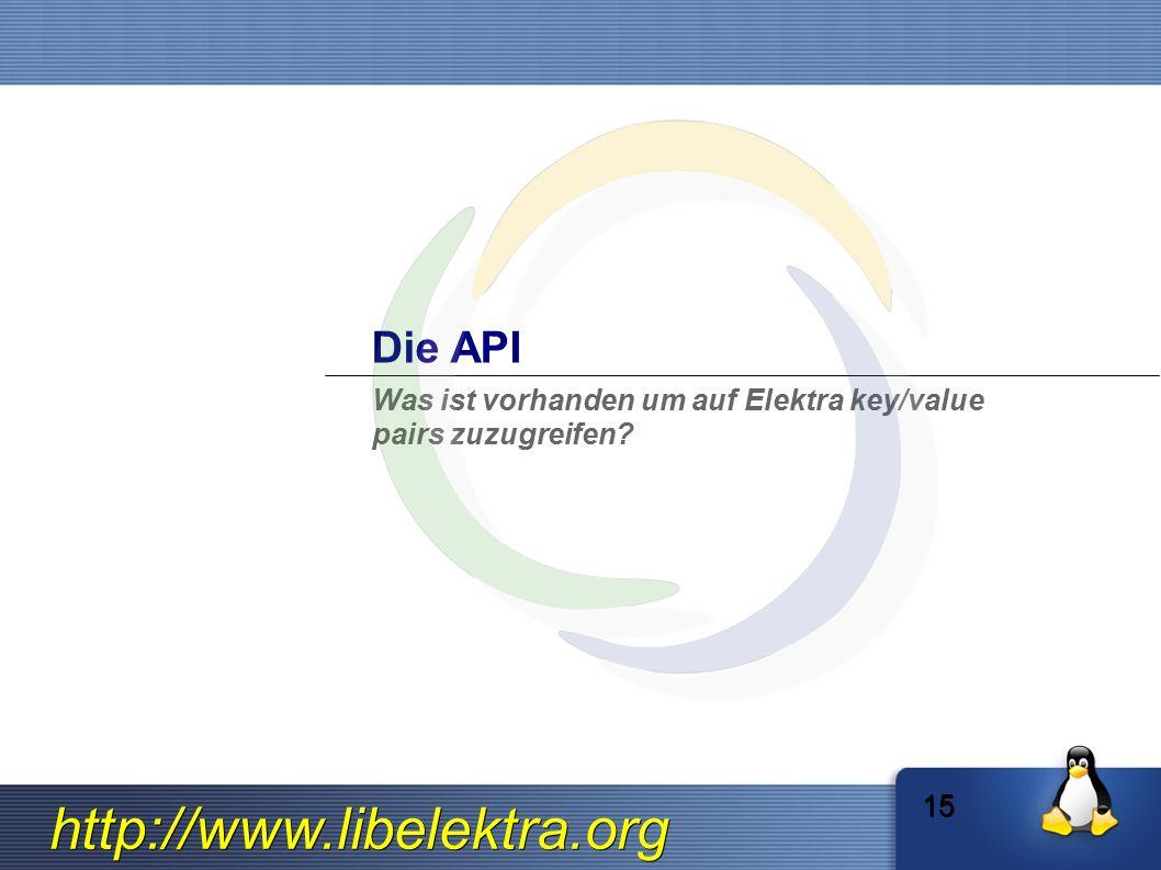 http://www.libelektra.org Die API Was ist vorhanden um auf Elektra key/value pairs zuzugreifen? 15
