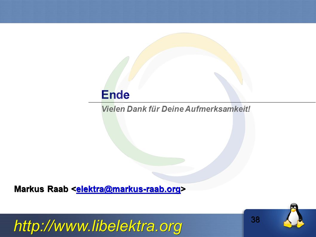 http://www.libelektra.org Ende Vielen Dank für Deine Aufmerksamkeit! 38 Markus Raab Markus Raab elektra@markus-raab.org