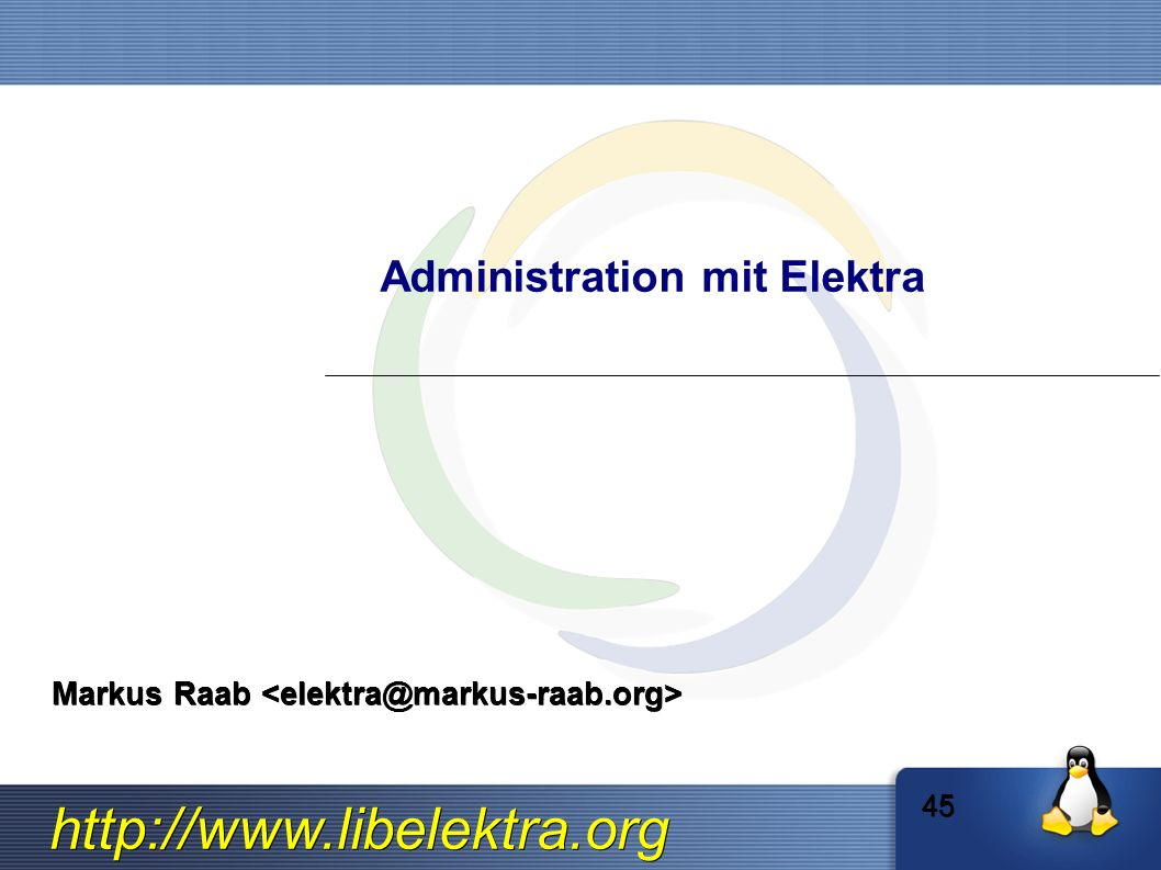 http://www.libelektra.org Administration mit Elektra Markus Raab Markus Raab 45