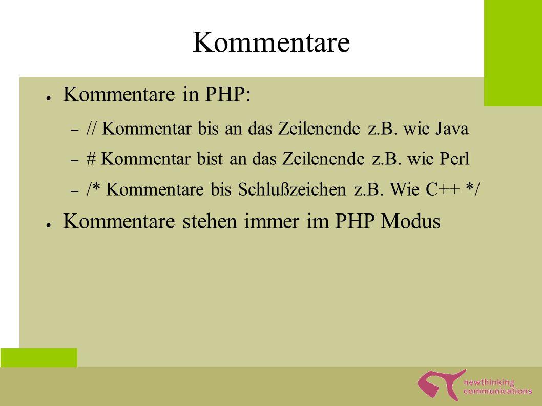 Variablen ● Variablen können Werte aufnehmen ● Variablen haben in PHP keine direkten Typen ● Variablen beginnen mit einem Doller $ ● Variablen sind case sensitiv ● Variablen Namen bestehen aus mindestens einem Buchstaben oder Unterstrich, Zahlen und Unterstrichen z.B.