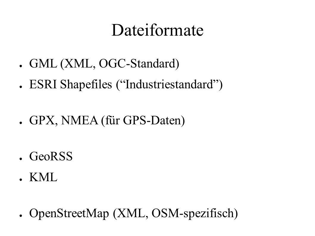 "Dateiformate ● GML (XML, OGC-Standard) ● ESRI Shapefiles (""Industriestandard"") ● GPX, NMEA (für GPS-Daten) ● GeoRSS ● KML ● OpenStreetMap (XML, OSM-sp"