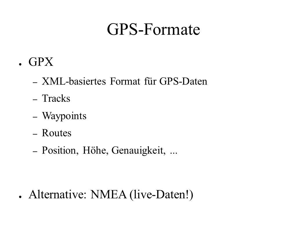 GPS-Formate ● GPX – XML-basiertes Format für GPS-Daten – Tracks – Waypoints – Routes – Position, Höhe, Genauigkeit,... ● Alternative: NMEA (live-Daten