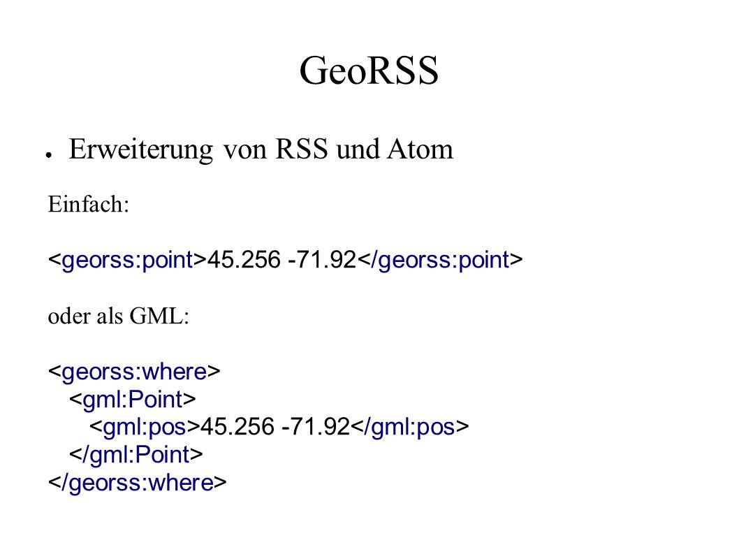 GeoRSS ● Erweiterung von RSS und Atom Einfach: 45.256 -71.92 oder als GML: 45.256 -71.92