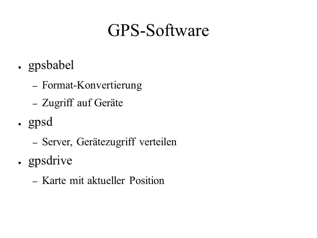 GPS-Software ● gpsbabel – Format-Konvertierung – Zugriff auf Geräte ● gpsd – Server, Gerätezugriff verteilen ● gpsdrive – Karte mit aktueller Position