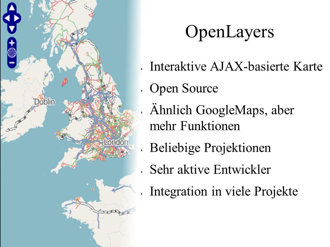 OpenLayers ● Interaktive AJAX-basierte Karte ● Open Source ● Ähnlich GoogleMaps, aber mehr Funktionen ● Beliebige Projektionen ● Sehr aktive Entwickle