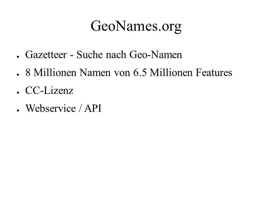 GeoNames.org ● Gazetteer - Suche nach Geo-Namen ● 8 Millionen Namen von 6.5 Millionen Features ● CC-Lizenz ● Webservice / API