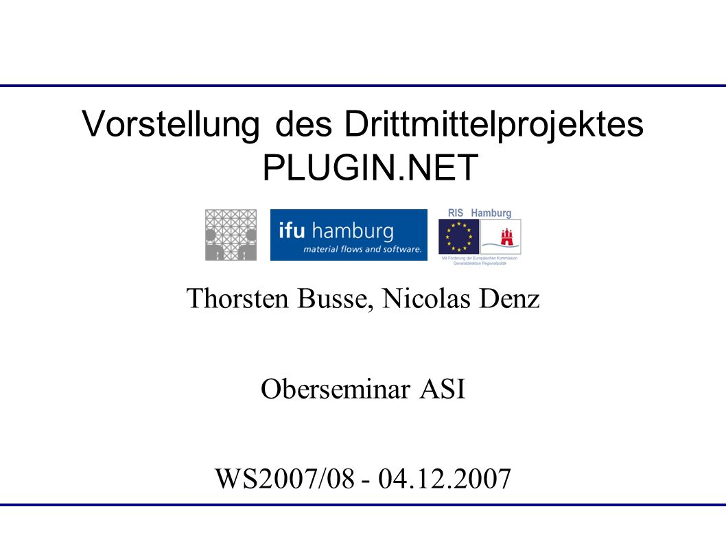 Vorstellung des Drittmittelprojektes PLUGIN.NET Thorsten Busse, Nicolas Denz Oberseminar ASI WS2007/08 - 04.12.2007