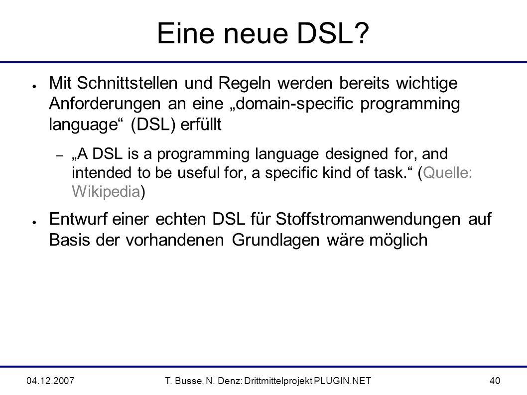 04.12.2007T. Busse, N. Denz: Drittmittelprojekt PLUGIN.NET40 Eine neue DSL.