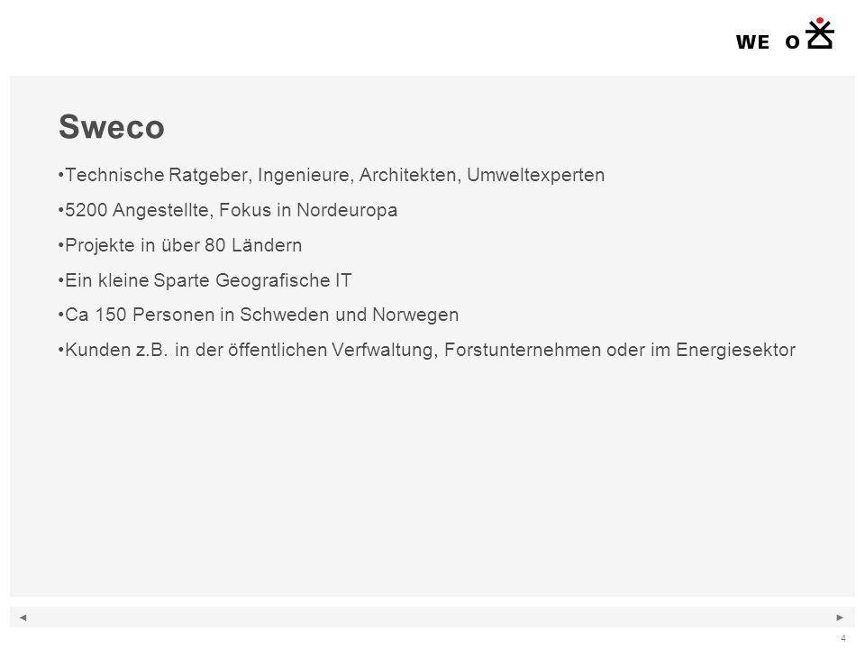 ◄ ► 4 Sweco Technische Ratgeber, Ingenieure, Architekten, Umweltexperten 5200 Angestellte, Fokus in Nordeuropa Projekte in über 80 Ländern Ein kleine Sparte Geografische IT Ca 150 Personen in Schweden und Norwegen Kunden z.B.