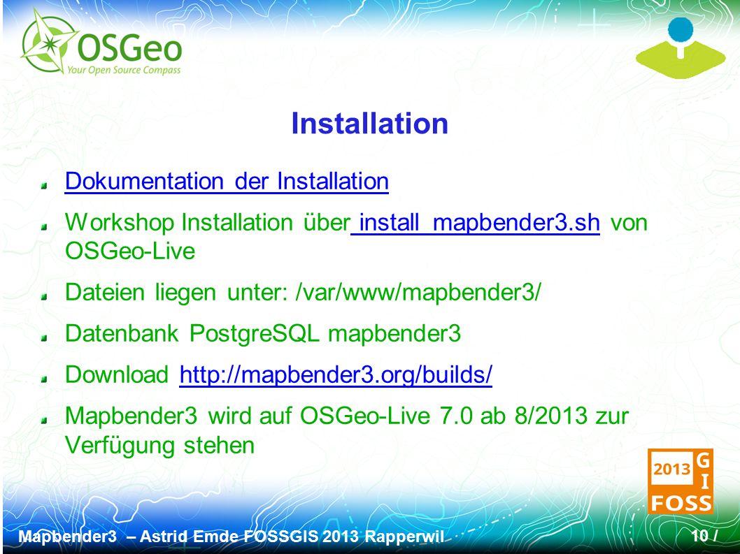 Mapbender3 – Astrid Emde FOSSGIS 2013 Rapperwil 10 / Installation Dokumentation der Installation Workshop Installation über install_mapbender3.sh von OSGeo-Live install_mapbender3.sh Dateien liegen unter: /var/www/mapbender3/ Datenbank PostgreSQL mapbender3 Download http://mapbender3.org/builds/http://mapbender3.org/builds/ Mapbender3 wird auf OSGeo-Live 7.0 ab 8/2013 zur Verfügung stehen
