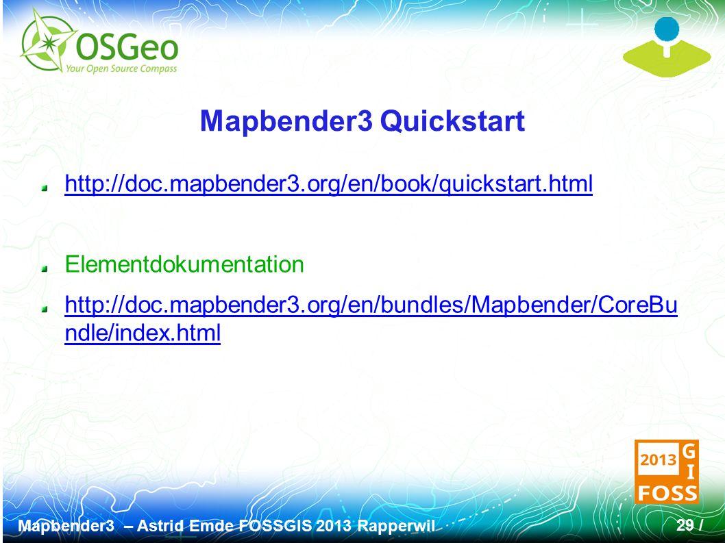 Mapbender3 – Astrid Emde FOSSGIS 2013 Rapperwil 29 / Mapbender3 Quickstart http://doc.mapbender3.org/en/book/quickstart.html Elementdokumentation http://doc.mapbender3.org/en/bundles/Mapbender/CoreBu ndle/index.html