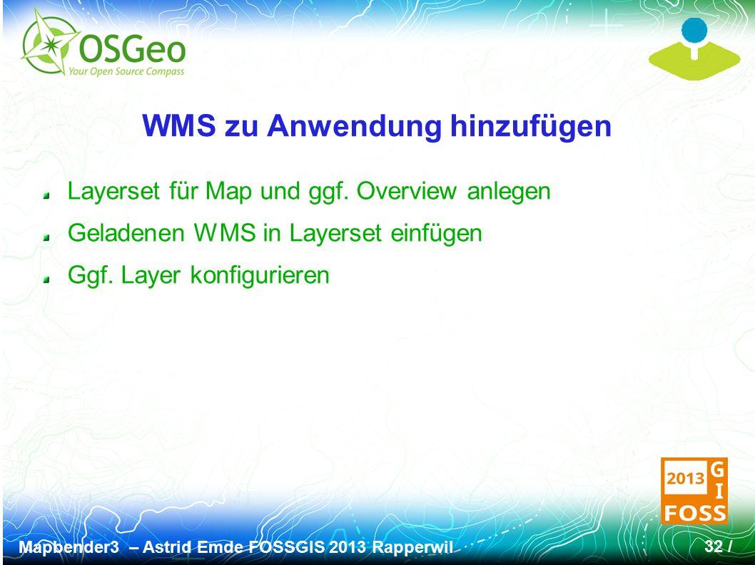 Mapbender3 – Astrid Emde FOSSGIS 2013 Rapperwil 32 / WMS zu Anwendung hinzufügen Layerset für Map und ggf. Overview anlegen Geladenen WMS in Layerset