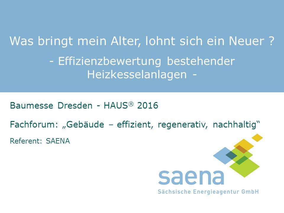 """Was bringt mein Alter, lohnt sich ein Neuer ? - Effizienzbewertung bestehender Heizkesselanlagen - Baumesse Dresden - HAUS ® 2016 Fachforum: """"Gebäude"""