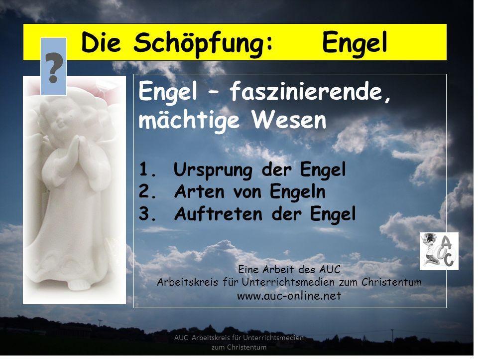 Die Schöpfung: Engel Engel – faszinierende, mächtige Wesen 1. Ursprung der Engel 2. Arten von Engeln 3. Auftreten der Engel Eine Arbeit des AUC Arbeit