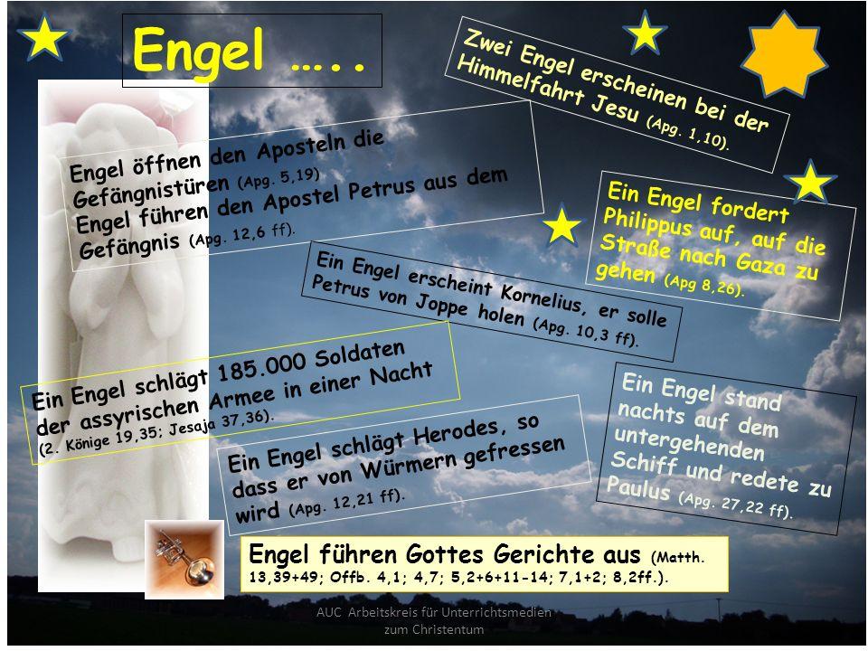 AUC Arbeitskreis für Unterrichtsmedien zum Christentum Engel ….. Engel öffnen den Aposteln die Gefängnistüren (Apg. 5,19) Engel führen den Apostel Pet