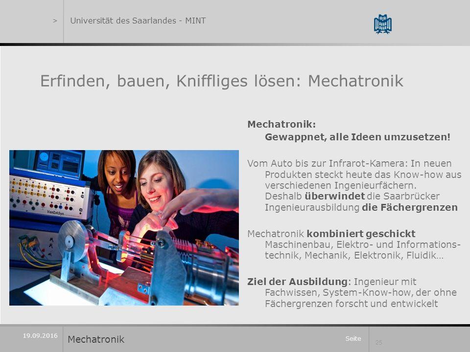 Seite 25 19.09.2016 Erfinden, bauen, Kniffliges lösen: Mechatronik Mechatronik: Gewappnet, alle Ideen umzusetzen.
