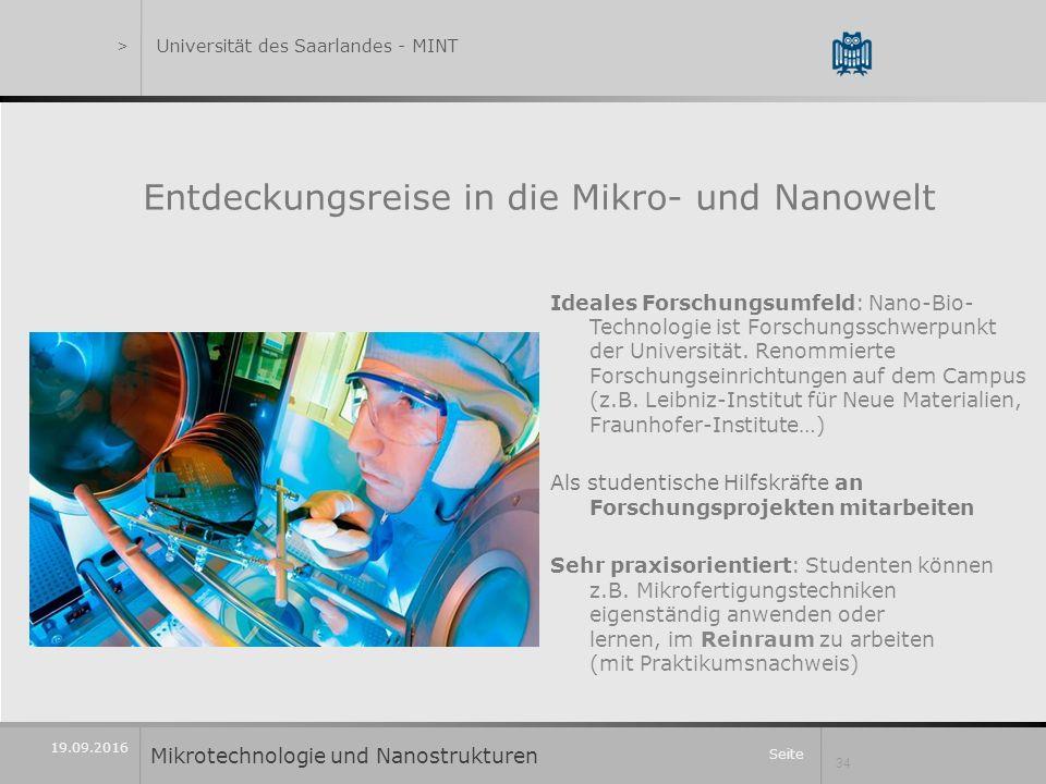 Seite 34 19.09.2016 Entdeckungsreise in die Mikro- und Nanowelt Ideales Forschungsumfeld: Nano-Bio- Technologie ist Forschungsschwerpunkt der Universität.