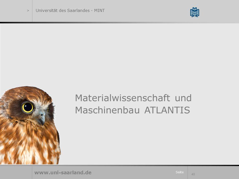 Seite 40 Materialwissenschaft und Maschinenbau ATLANTIS www.uni-saarland.de >Universität des Saarlandes - MINT