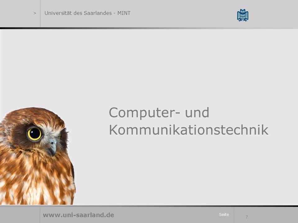 Seite 7 Computer- und Kommunikationstechnik www.uni-saarland.de >Universität des Saarlandes - MINT