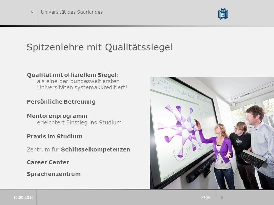 Page 16 19.09.2016 >Universität des Saarlandes Spitzenlehre mit Qualitätssiegel Qualität mit offiziellem Siegel: als eine der bundesweit ersten Universitäten systemakkreditiert.