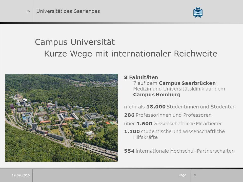 Page 3 19.09.2016 >Universität des Saarlandes Campus Universität Kurze Wege mit internationaler Reichweite 8 Fakultäten 7 auf dem Campus Saarbrücken M