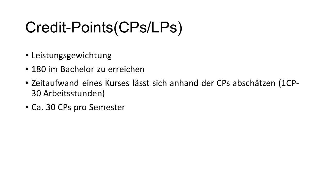 Credit-Points(CPs/LPs) Leistungsgewichtung 180 im Bachelor zu erreichen Zeitaufwand eines Kurses lässt sich anhand der CPs abschätzen (1CP- 30 Arbeitsstunden) Ca.