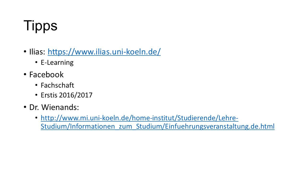 Tipps Ilias: https://www.ilias.uni-koeln.de/https://www.ilias.uni-koeln.de/ E-Learning Facebook Fachschaft Erstis 2016/2017 Dr.