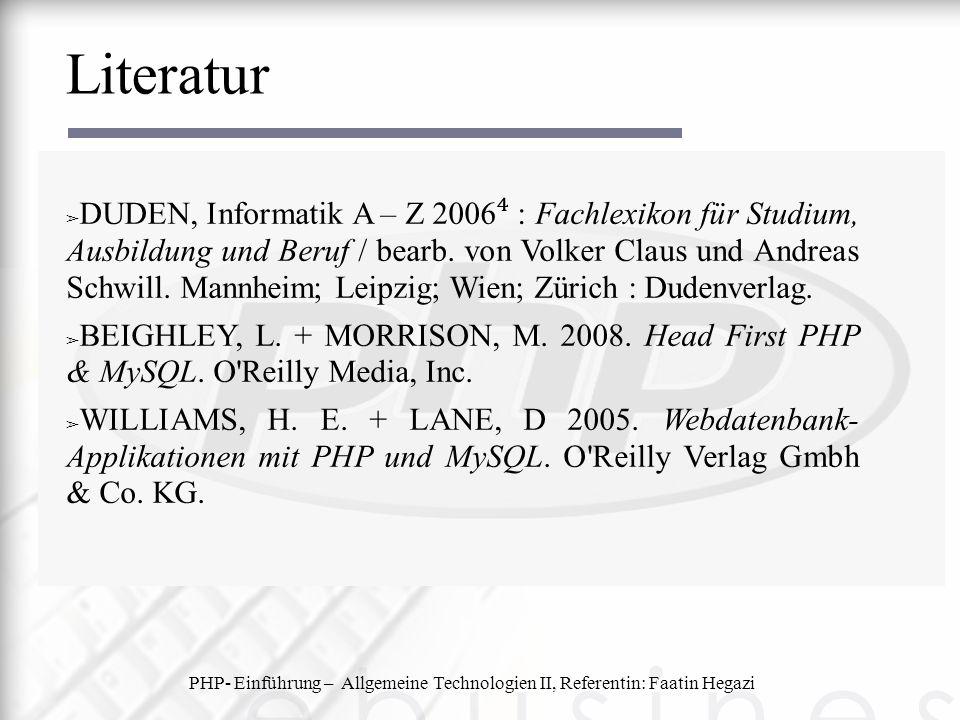 PHP- Einführung – Allgemeine Technologien II, Referentin: Faatin Hegazi Literatur ➢ DUDEN, Informatik A – Z 2006 ⁴ : Fachlexikon für Studium, Ausbildu