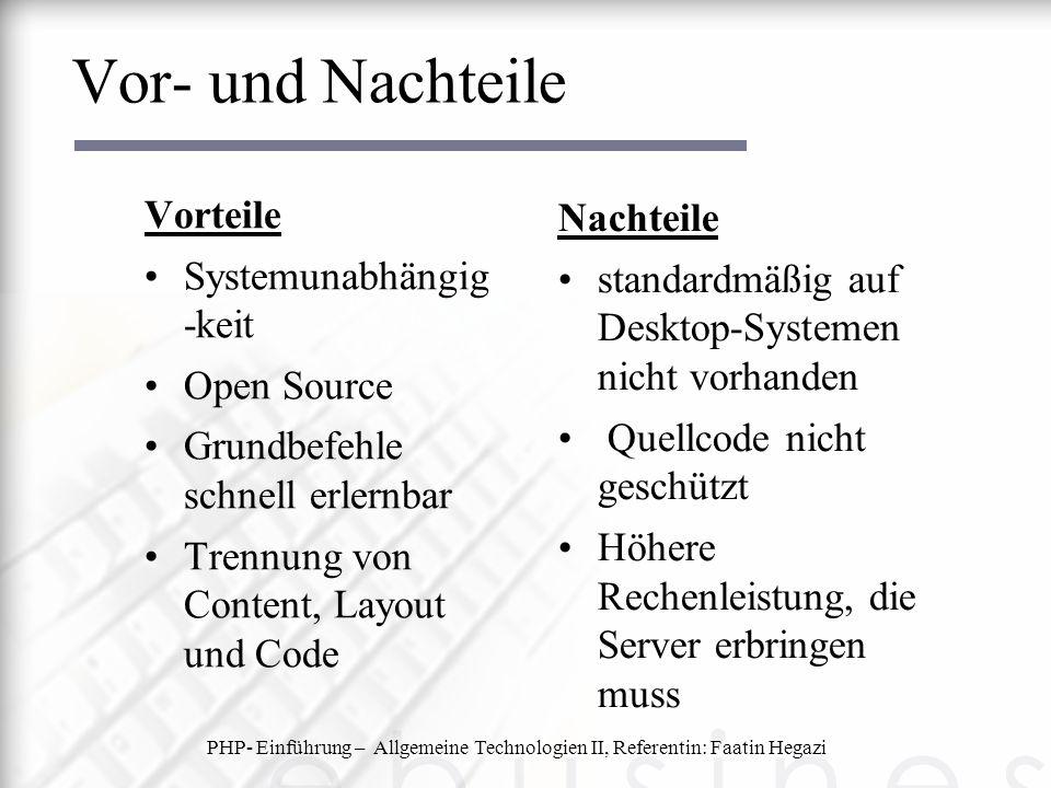 PHP- Einführung – Allgemeine Technologien II, Referentin: Faatin Hegazi Vor- und Nachteile Vorteile Systemunabhängig -keit Open Source Grundbefehle sc