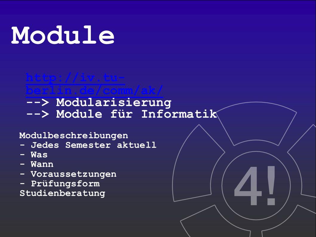 Module Modulbeschreibungen - Jedes Semester aktuell - Was - Wann - Voraussetzungen - Prüfungsform Studienberatung http://iv.tu- berlin.de/comm/ak/ --> Modularisierung --> Module für Informatik