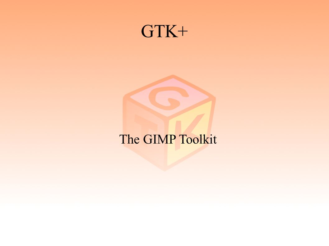GTK+ The GIMP Toolkit
