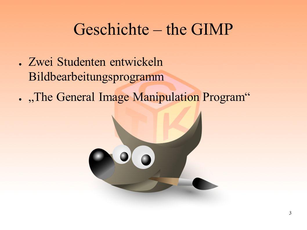 "3 Geschichte – the GIMP ● Zwei Studenten entwickeln Bildbearbeitungsprogramm ● ""The General Image Manipulation Program"""